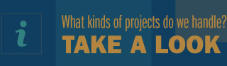 What kinds of projects do we handle? Take a look
